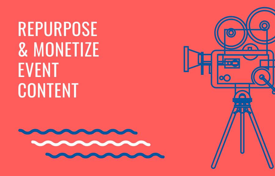 Repurpose & Monetize Event Content